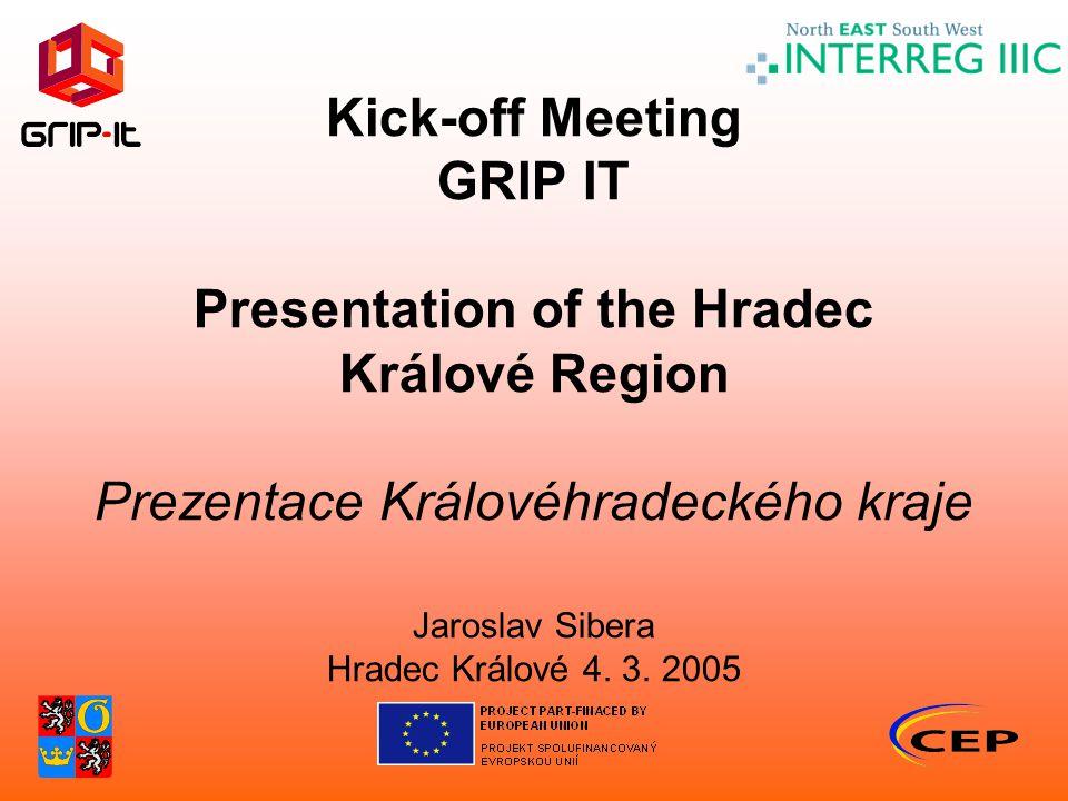 Kick-off Meeting GRIP IT Presentation of the Hradec Králové Region Prezentace Královéhradeckého kraje Jaroslav Sibera Hradec Králové 4. 3. 2005