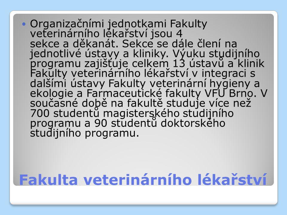 Fakulta veterinárního lékařství Organizačními jednotkami Fakulty veterinárního lékařství jsou 4 sekce a děkanát. Sekce se dále člení na jednotlivé úst