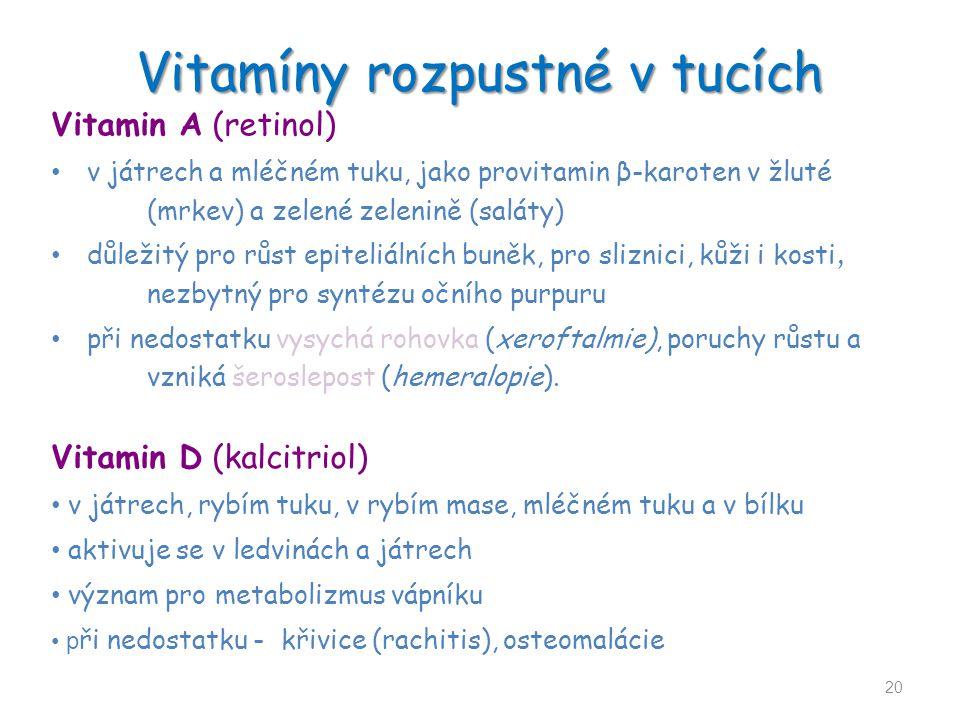 Vitamíny rozpustné v tucích Vitamin A (retinol) v játrech a mléčném tuku, jako provitamin β-karoten v žluté (mrkev) a zelené zelenině (saláty) důležit