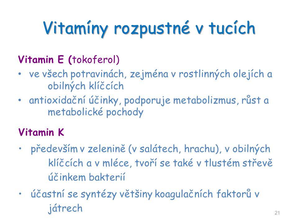 Vitamíny rozpustné v tucích Vitamin E (tokoferol) ve všech potravinách, zejména v rostlinných olejích a obilných klíčcích antioxidační účinky, podporu