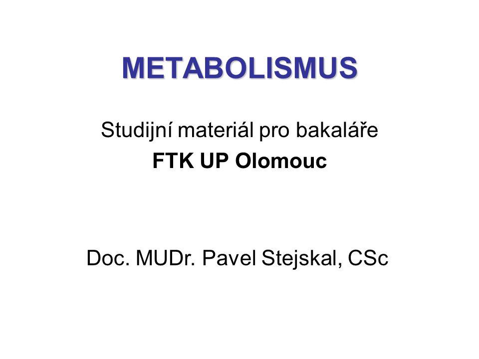 METABOLISMUS Studijní materiál pro bakaláře FTK UP Olomouc Doc. MUDr. Pavel Stejskal, CSc