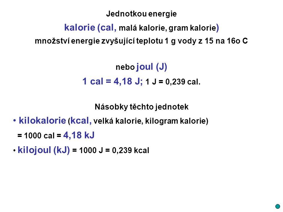 Jednotkou energie kalorie (cal, malá kalorie, gram kalorie ) množství energie zvyšující teplotu 1 g vody z 15 na 16o C nebo joul (J) 1 cal = 4,18 J; 1