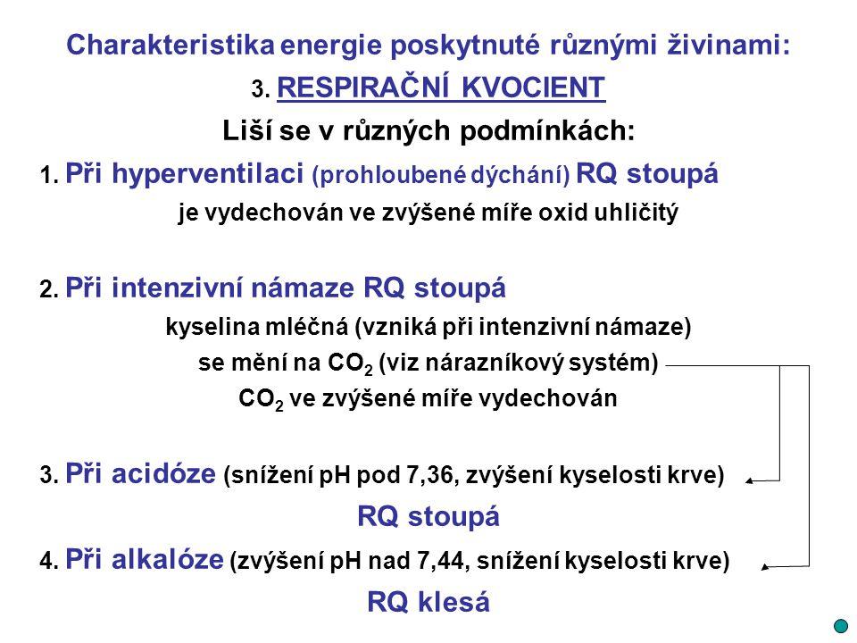 Charakteristika energie poskytnuté různými živinami: 3. RESPIRAČNÍ KVOCIENT Liší se v různých podmínkách: 1. Při hyperventilaci (prohloubené dýchání)
