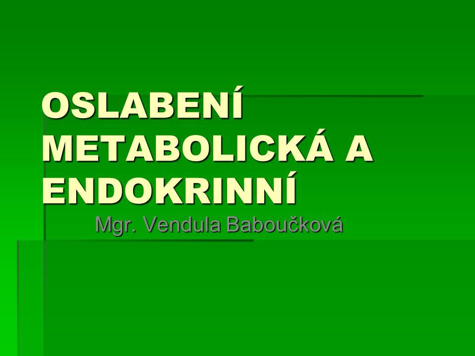 OSLABENÍ METABOLICKÁ A ENDOKRINNÍ Mgr. Vendula Baboučková
