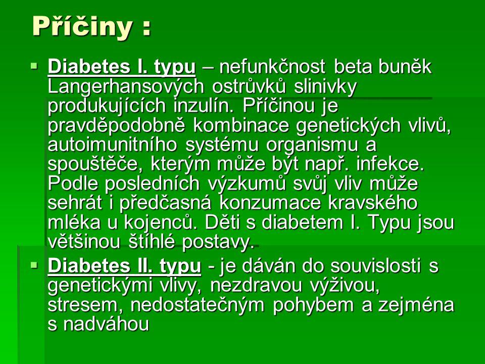 Příčiny :  Diabetes I. typu – nefunkčnost beta buněk Langerhansových ostrůvků slinivky produkujících inzulín. Příčinou je pravděpodobně kombinace gen