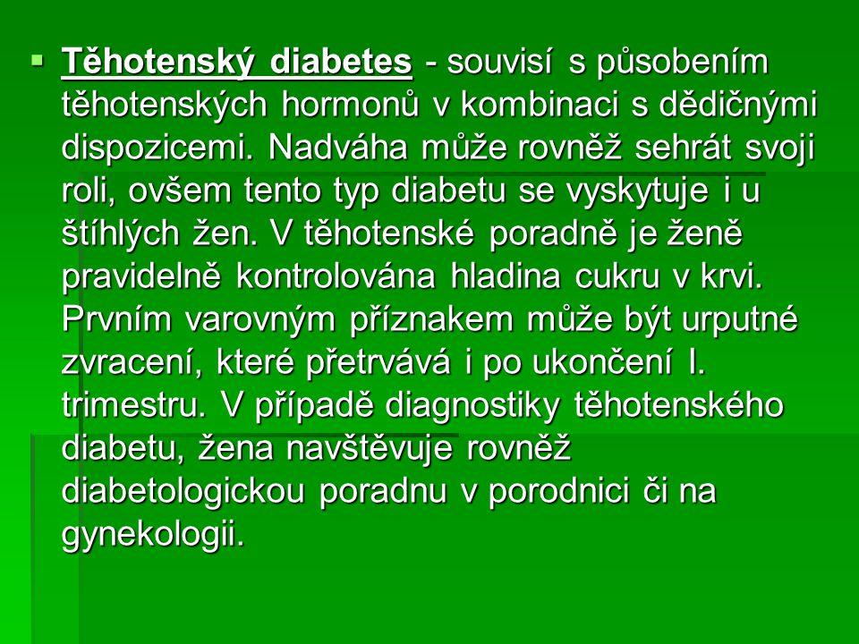  Těhotenský diabetes - souvisí s působením těhotenských hormonů v kombinaci s dědičnými dispozicemi. Nadváha může rovněž sehrát svoji roli, ovšem ten