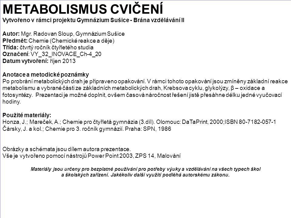 METABOLISMUS CVIČENÍ Vytvořeno v rámci projektu Gymnázium Sušice - Brána vzdělávání II Autor: Mgr.