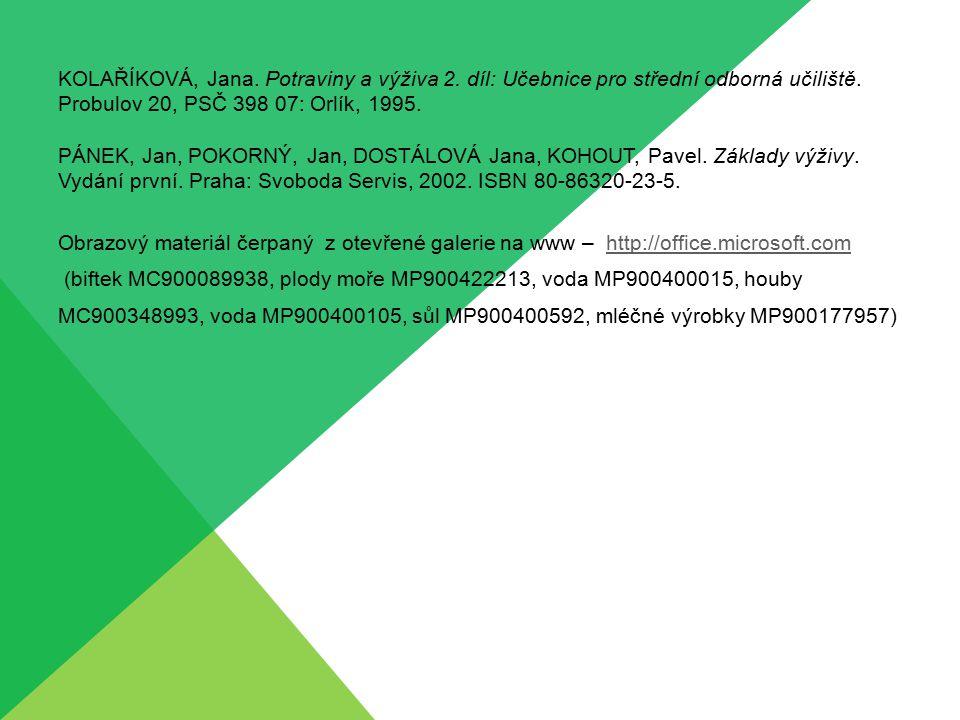 KOLAŘÍKOVÁ, Jana. Potraviny a výživa 2. díl: Učebnice pro střední odborná učiliště. Probulov 20, PSČ 398 07: Orlík, 1995. PÁNEK, Jan, POKORNÝ, Jan, DO