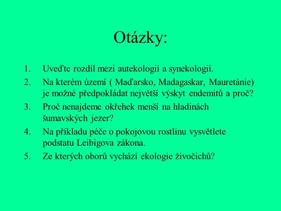 Otázky: 1.Uveďte rozdíl mezi autekologií a synekologií. 2.Na kterém území ( Maďarsko, Madagaskar, Mauretánie) je možné předpokládat největší výskyt en