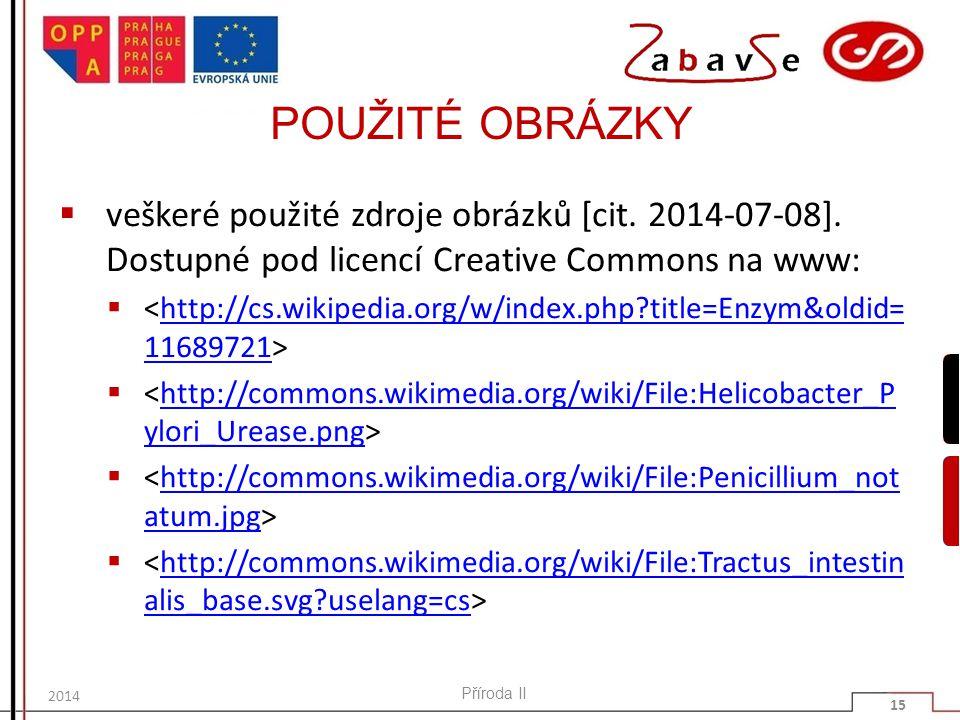 POUŽITÉ OBRÁZKY  veškeré použité zdroje obrázků [cit. 2014-07-08]. Dostupné pod licencí Creative Commons na www:  http://cs.wikipedia.org/w/index.ph