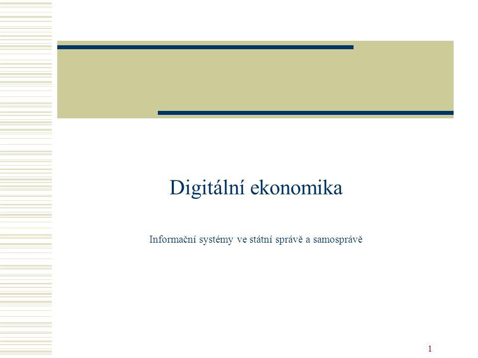 1 Digitální ekonomika Informační systémy ve státní správě a samosprávě