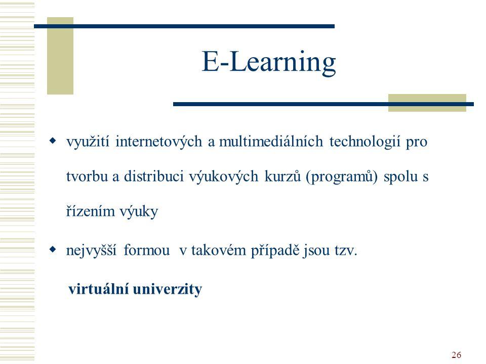 26 E-Learning  využití internetových a multimediálních technologií pro tvorbu a distribuci výukových kurzů (programů) spolu s řízením výuky  nejvyšší formou v takovém případě jsou tzv.