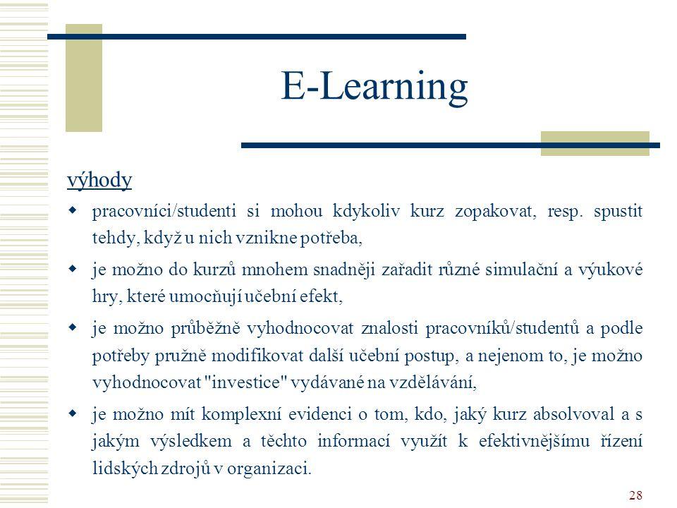 28 E-Learning výhody  pracovníci/studenti si mohou kdykoliv kurz zopakovat, resp. spustit tehdy, když u nich vznikne potřeba,  je možno do kurzů mno