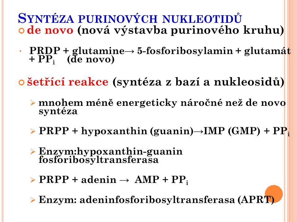 S YNTÉZA PURINOVÝCH NUKLEOTIDŮ de novo (nová výstavba purinového kruhu) PRDP + glutamine → 5-fosforibosylamin + glutamát + PP i (de novo) šetřící reak