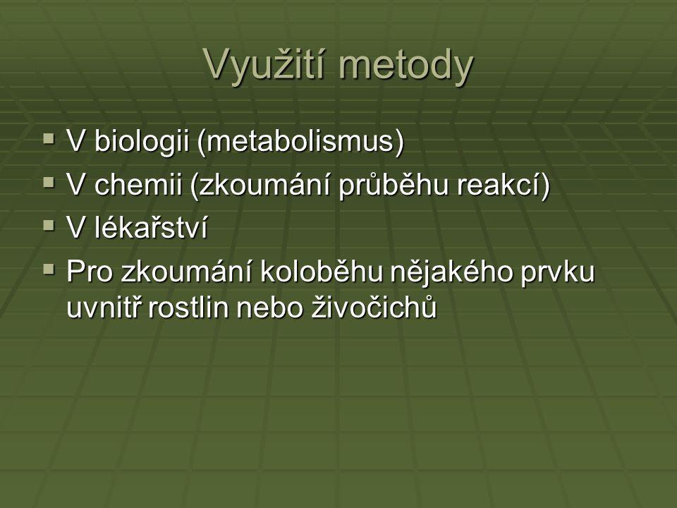 Využití metody  V biologii (metabolismus)  V chemii (zkoumání průběhu reakcí)  V lékařství  Pro zkoumání koloběhu nějakého prvku uvnitř rostlin nebo živočichů