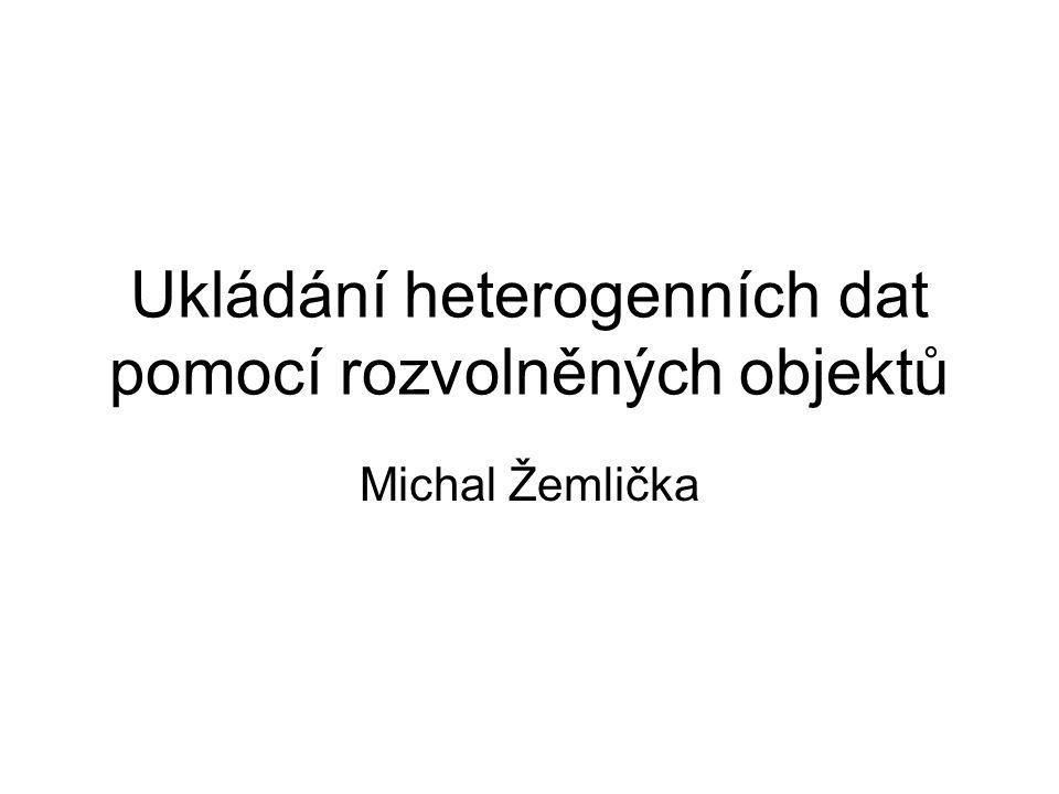 Ukládání heterogenních dat pomocí rozvolněných objektů Michal Žemlička