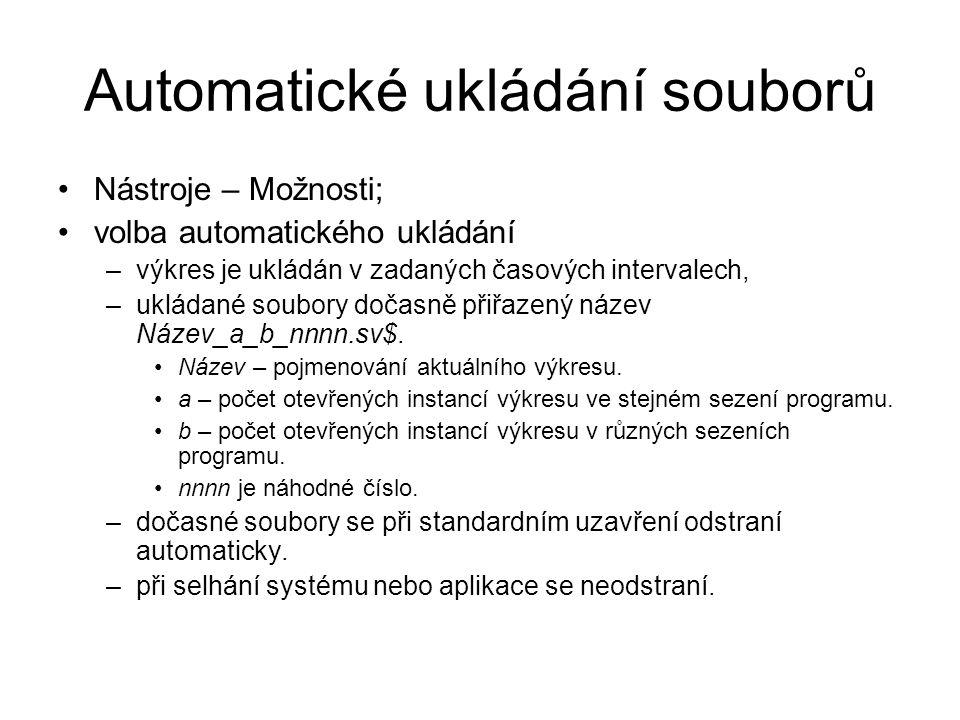 Automatické ukládání souborů Nástroje – Možnosti; volba automatického ukládání –výkres je ukládán v zadaných časových intervalech, –ukládané soubory dočasně přiřazený název Název_a_b_nnnn.sv$.