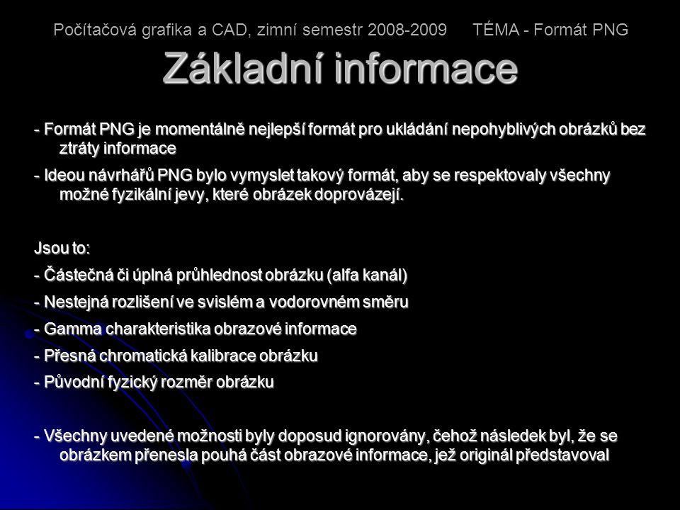 Základní informace - Formát PNG je momentálně nejlepší formát pro ukládání nepohyblivých obrázků bez ztráty informace - Ideou návrhářů PNG bylo vymyslet takový formát, aby se respektovaly všechny možné fyzikální jevy, které obrázek doprovázejí.