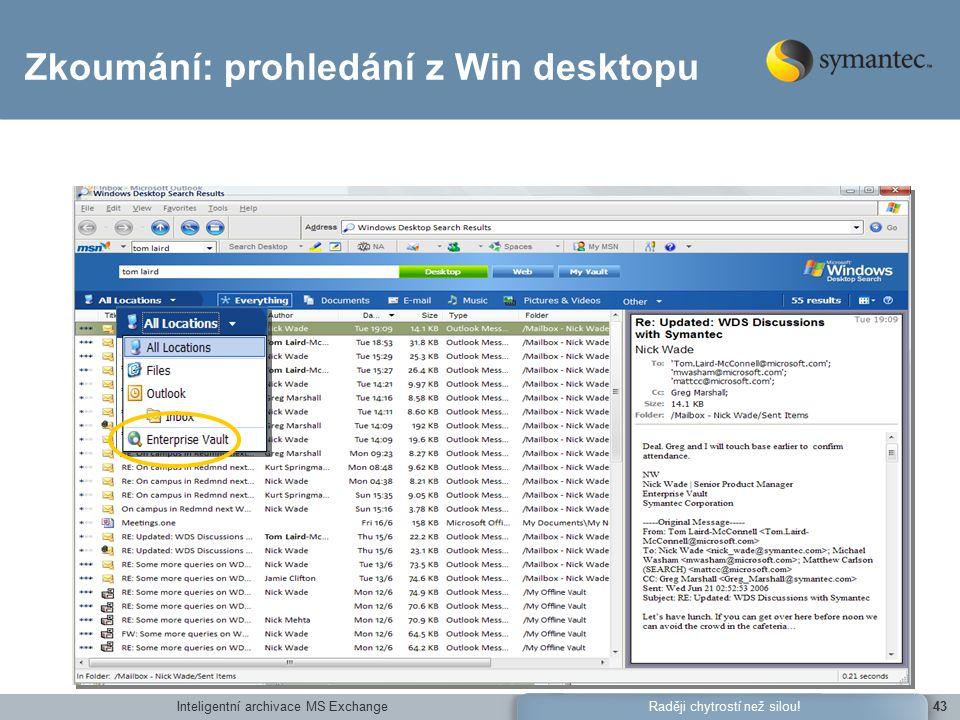 Inteligentní archivace MS Exchange43Raději chytrostí než silou! Zkoumání: prohledání z Win desktopu
