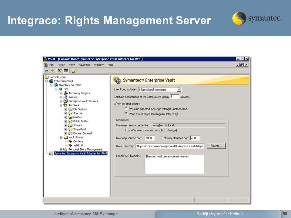 Inteligentní archivace MS Exchange58Raději chytrostí než silou! Integrace: Rights Management Server