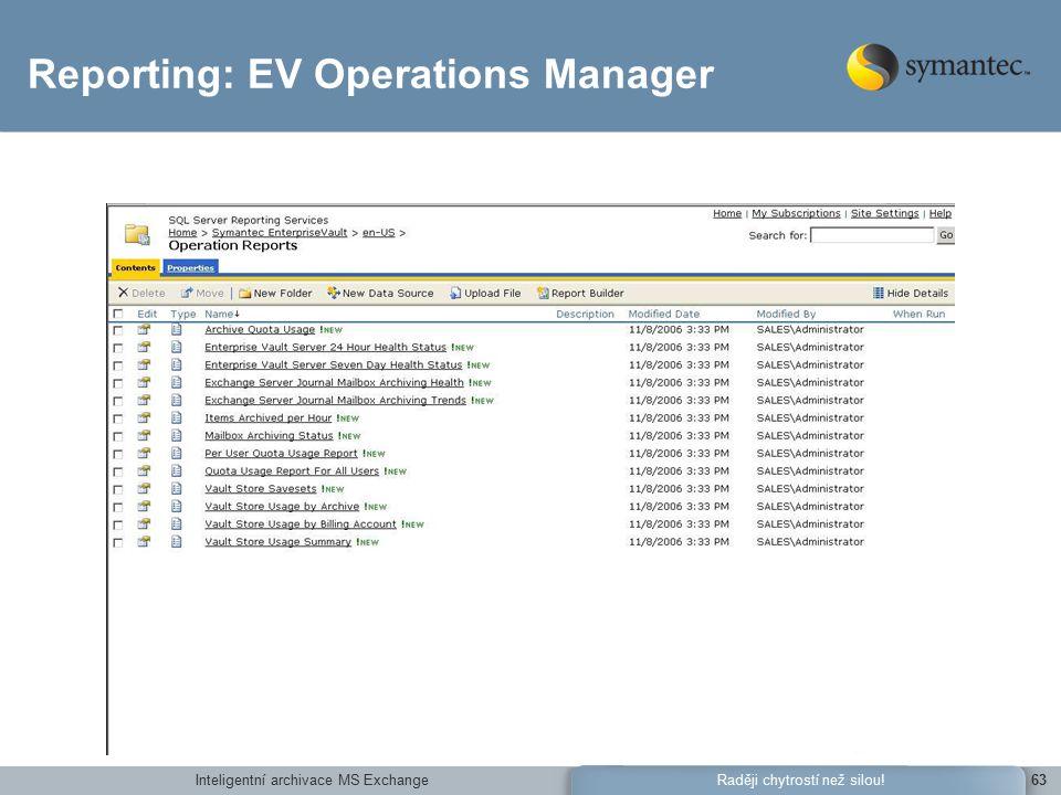 Inteligentní archivace MS Exchange63Raději chytrostí než silou! Reporting: EV Operations Manager