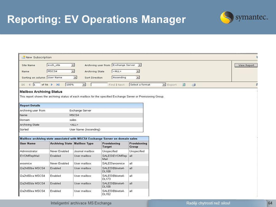 Inteligentní archivace MS Exchange64Raději chytrostí než silou! Reporting: EV Operations Manager