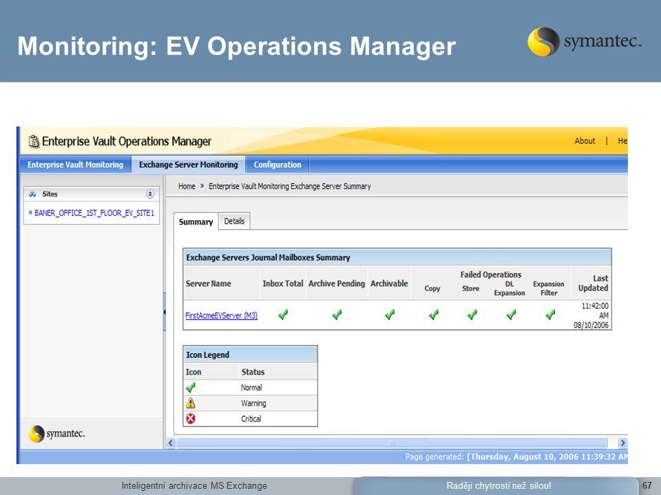 Inteligentní archivace MS Exchange67Raději chytrostí než silou! Monitoring: EV Operations Manager