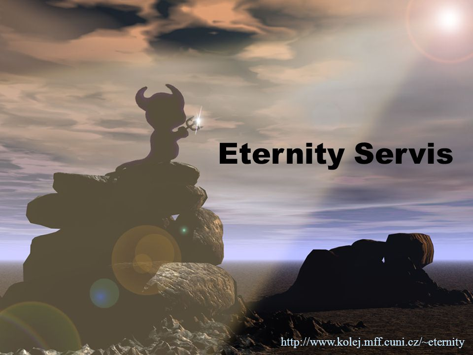 Eternity Servis http://www.kolej.mff.cuni.cz/~eternity