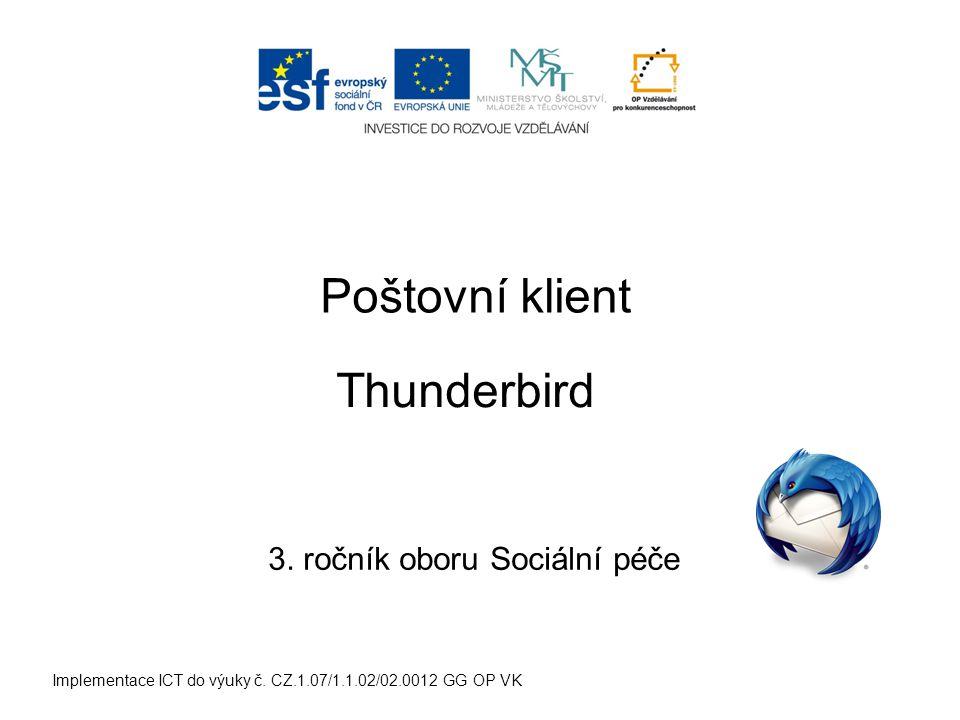 Implementace ICT do výuky č. CZ.1.07/1.1.02/02.0012 GG OP VK Poštovní klient 3. ročník oboru Sociální péče Thunderbird