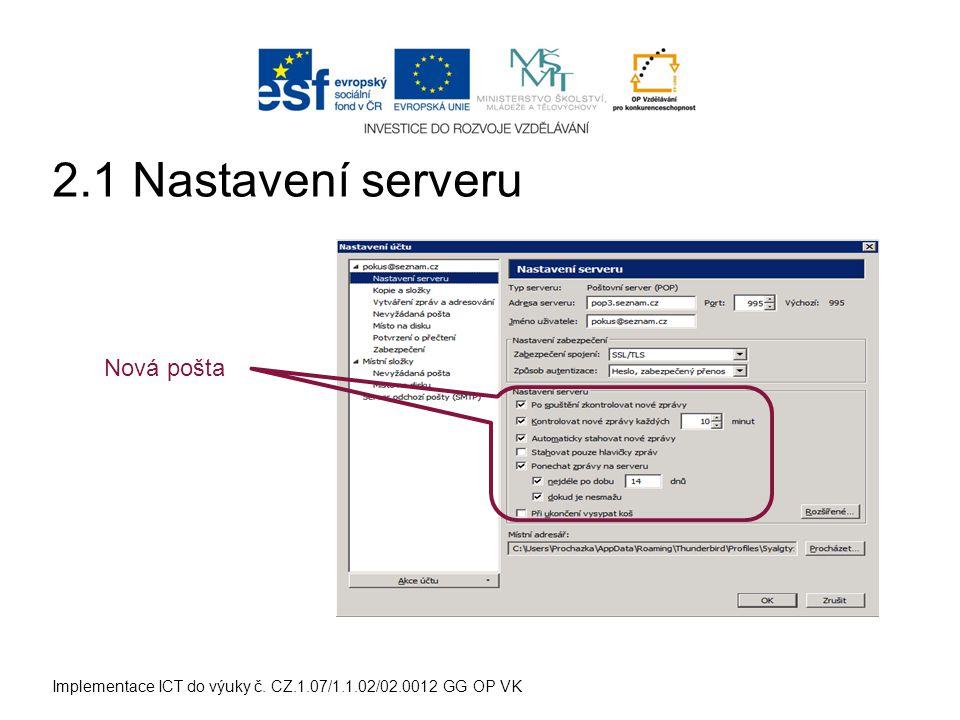 Implementace ICT do výuky č. CZ.1.07/1.1.02/02.0012 GG OP VK Nová pošta 2.1 Nastavení serveru