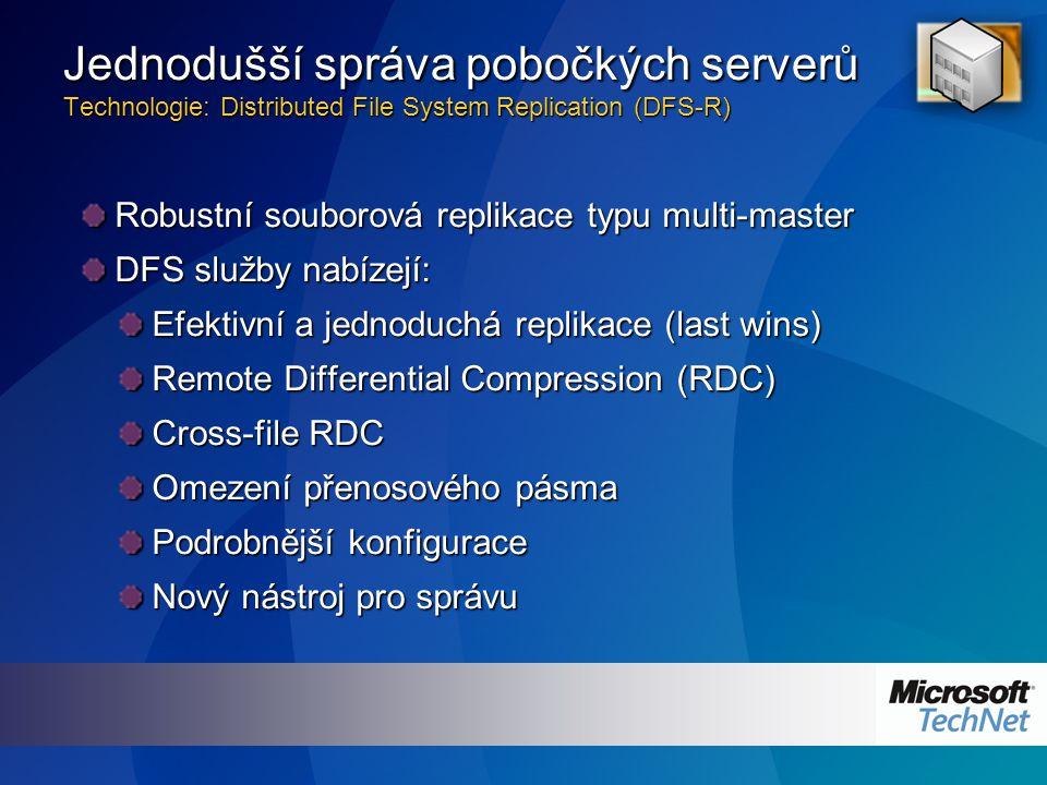 Robustní souborová replikace typu multi-master DFS služby nabízejí: Efektivní a jednoduchá replikace (last wins) Remote Differential Compression (RDC) Cross-file RDC Omezení přenosového pásma Podrobnější konfigurace Nový nástroj pro správu Jednodušší správa pobočkých serverů Technologie: Distributed File System Replication (DFS-R)