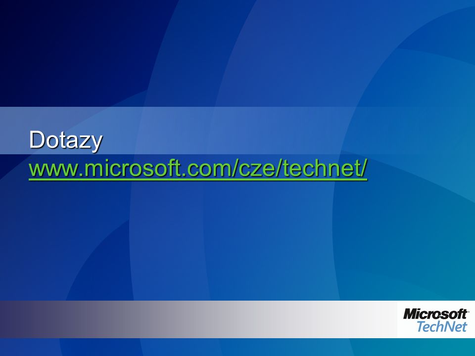 Dotazy www.microsoft.com/cze/technet/ www.microsoft.com/cze/technet/