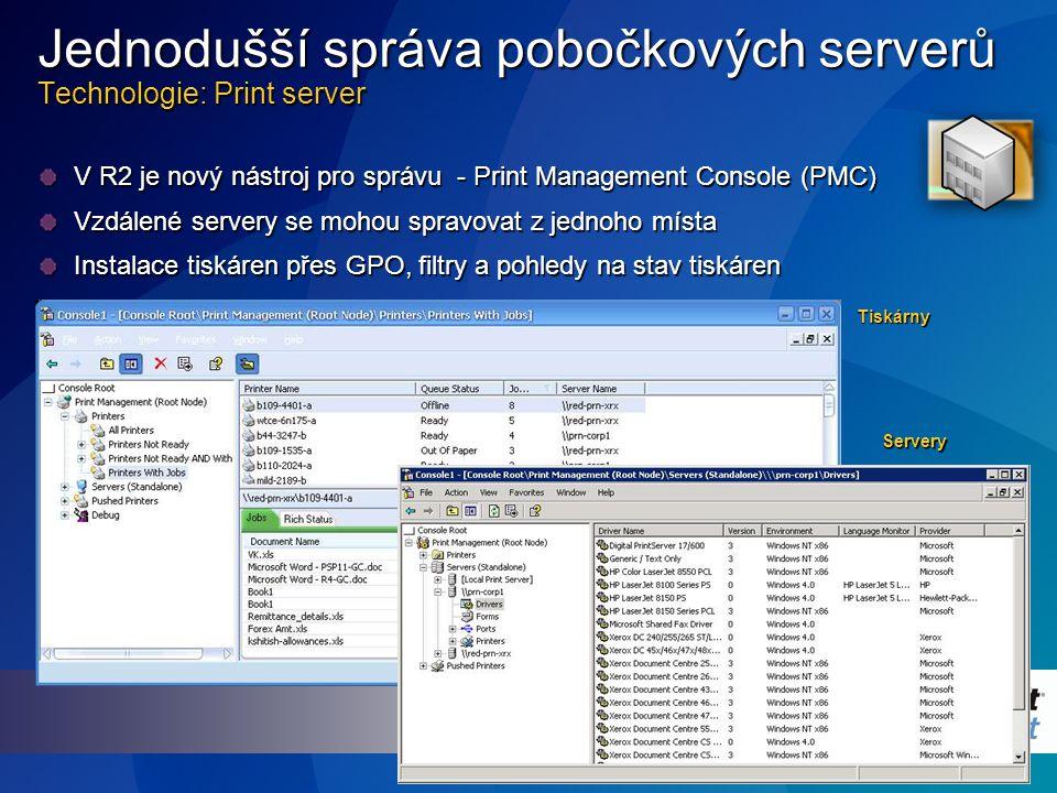 V R2 je nový nástroj pro správu - Print Management Console (PMC) Vzdálené servery se mohou spravovat z jednoho místa Instalace tiskáren přes GPO, filtry a pohledy na stav tiskáren Jednodušší správa pobočkových serverů Technologie: Print server Tiskárny Servery