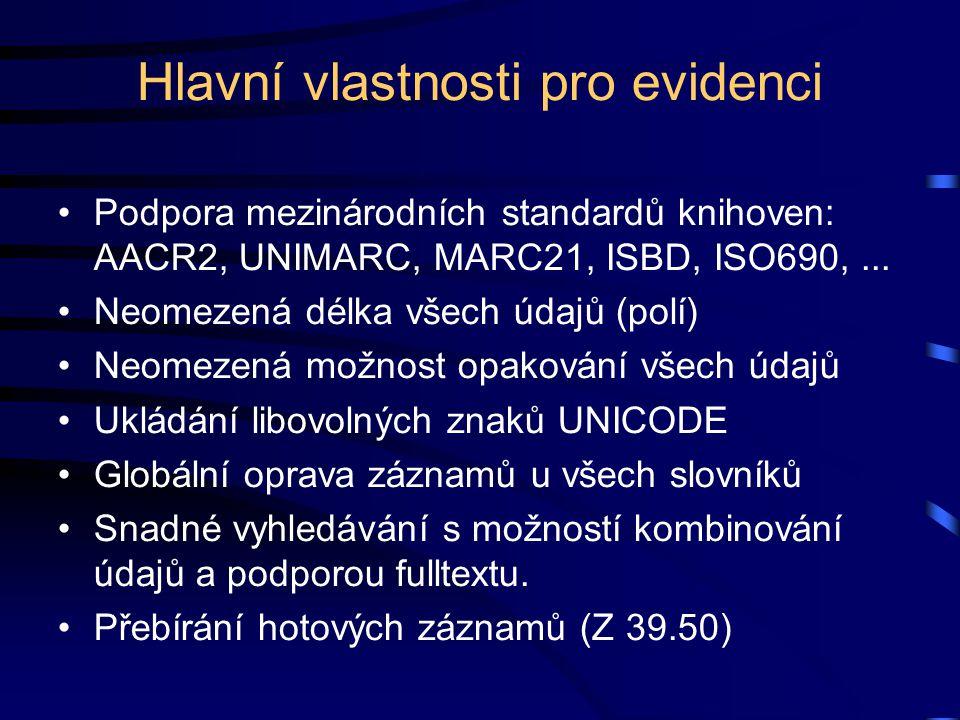 Hlavní vlastnosti pro evidenci Podpora mezinárodních standardů knihoven: AACR2, UNIMARC, MARC21, ISBD, ISO690,... Neomezená délka všech údajů (polí) N