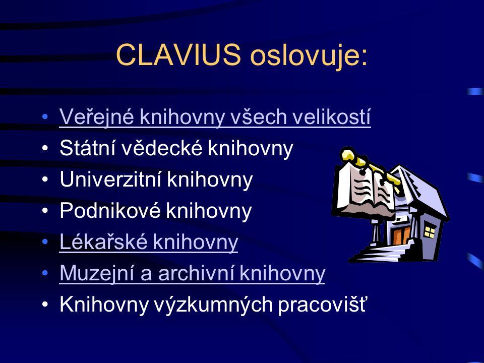 CLAVIUS oslovuje: Veřejné knihovny všech velikostí Státní vědecké knihovny Univerzitní knihovny Podnikové knihovny Lékařské knihovny Muzejní a archivn