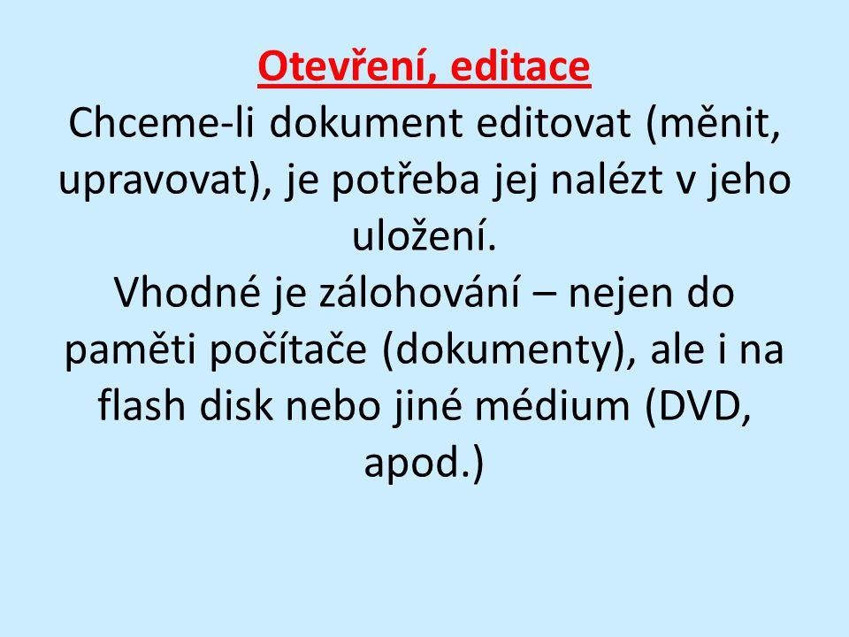 Otevření, editace Chceme-li dokument editovat (měnit, upravovat), je potřeba jej nalézt v jeho uložení.