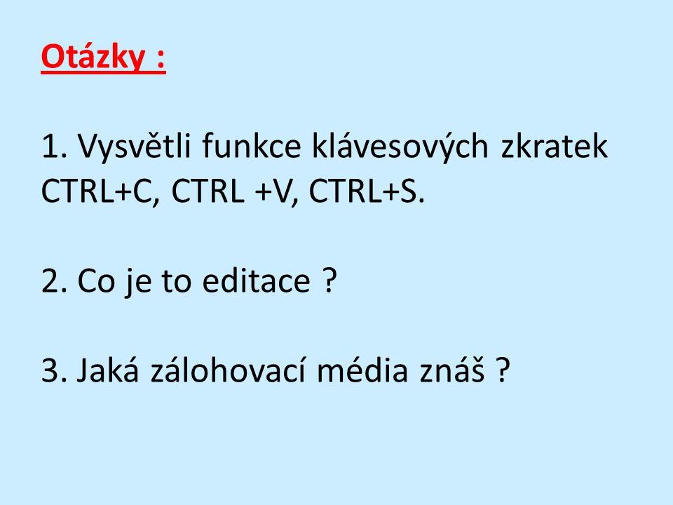 Otázky : 1. Vysvětli funkce klávesových zkratek CTRL+C, CTRL +V, CTRL+S.