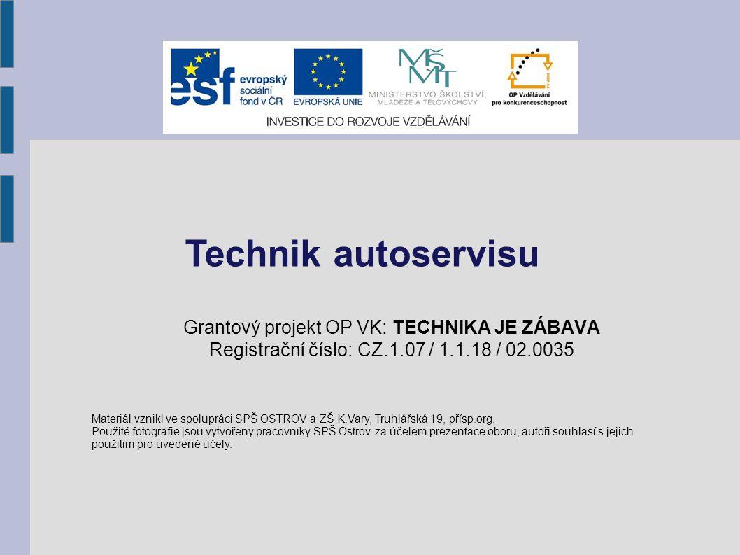 Grantový projekt OP VK: TECHNIKA JE ZÁBAVA Registrační číslo: CZ.1.07 / 1.1.18 / 02.0035 Technik autoservisu Materiál vznikl ve spolupráci SPŠ OSTROV a ZŠ K.Vary, Truhlářská 19, přísp.org.