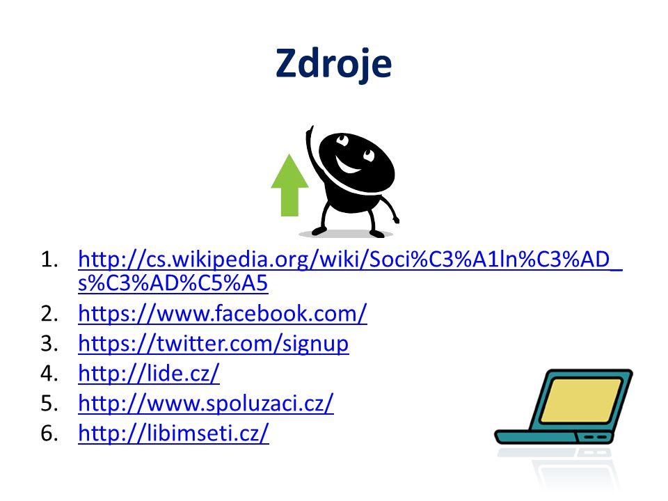 Zdroje 1.http://cs.wikipedia.org/wiki/Soci%C3%A1ln%C3%AD_ s%C3%AD%C5%A5http://cs.wikipedia.org/wiki/Soci%C3%A1ln%C3%AD_ s%C3%AD%C5%A5 2.https://www.facebook.com/https://www.facebook.com/ 3.https://twitter.com/signuphttps://twitter.com/signup 4.http://lide.cz/http://lide.cz/ 5.http://www.spoluzaci.cz/http://www.spoluzaci.cz/ 6.http://libimseti.cz/http://libimseti.cz/