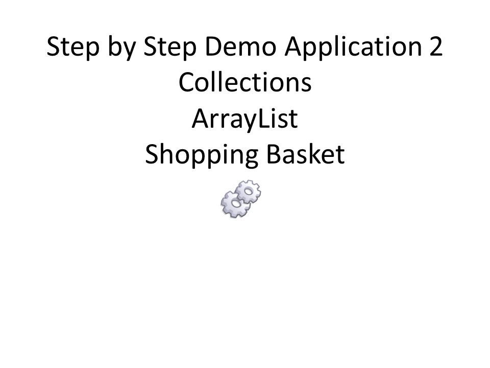 Step by Step Demo Application 2 Collections ArrayList Shopping Basket