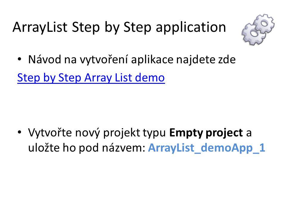 ArrayList Step by Step application Návod na vytvoření aplikace najdete zde Step by Step Array List demo Vytvořte nový projekt typu Empty project a uložte ho pod názvem: ArrayList_demoApp_1
