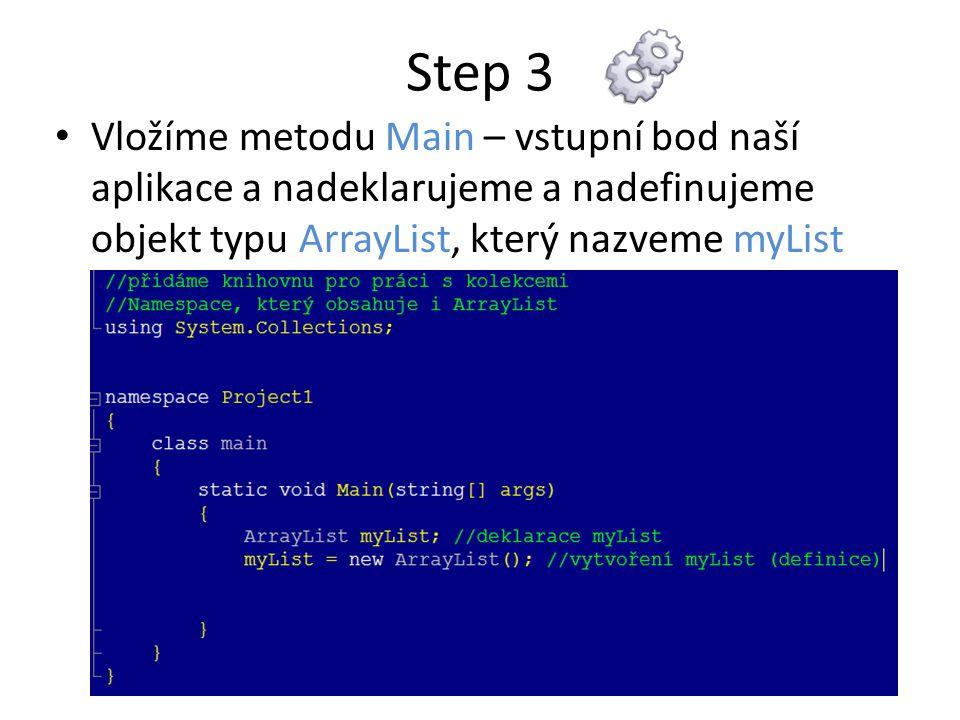 Step 3 Vložíme metodu Main – vstupní bod naší aplikace a nadeklarujeme a nadefinujeme objekt typu ArrayList, který nazveme myList