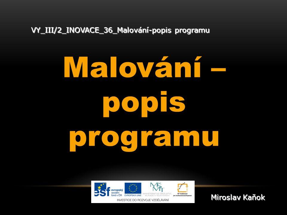 VY_III/2_INOVACE_36_Malování-popis programu Malování – popis programu Miroslav Kaňok