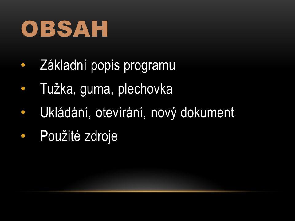 OBSAH Základní popis programu Tužka, guma, plechovka Ukládání, otevírání, nový dokument Použité zdroje