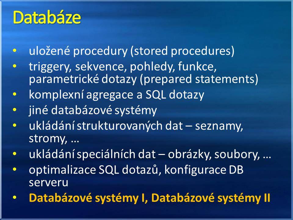 uložené procedury (stored procedures) triggery, sekvence, pohledy, funkce, parametrické dotazy (prepared statements) komplexní agregace a SQL dotazy jiné databázové systémy ukládání strukturovaných dat – seznamy, stromy, … ukládání speciálních dat – obrázky, soubory, … optimalizace SQL dotazů, konfigurace DB serveru Databázové systémy I, Databázové systémy II