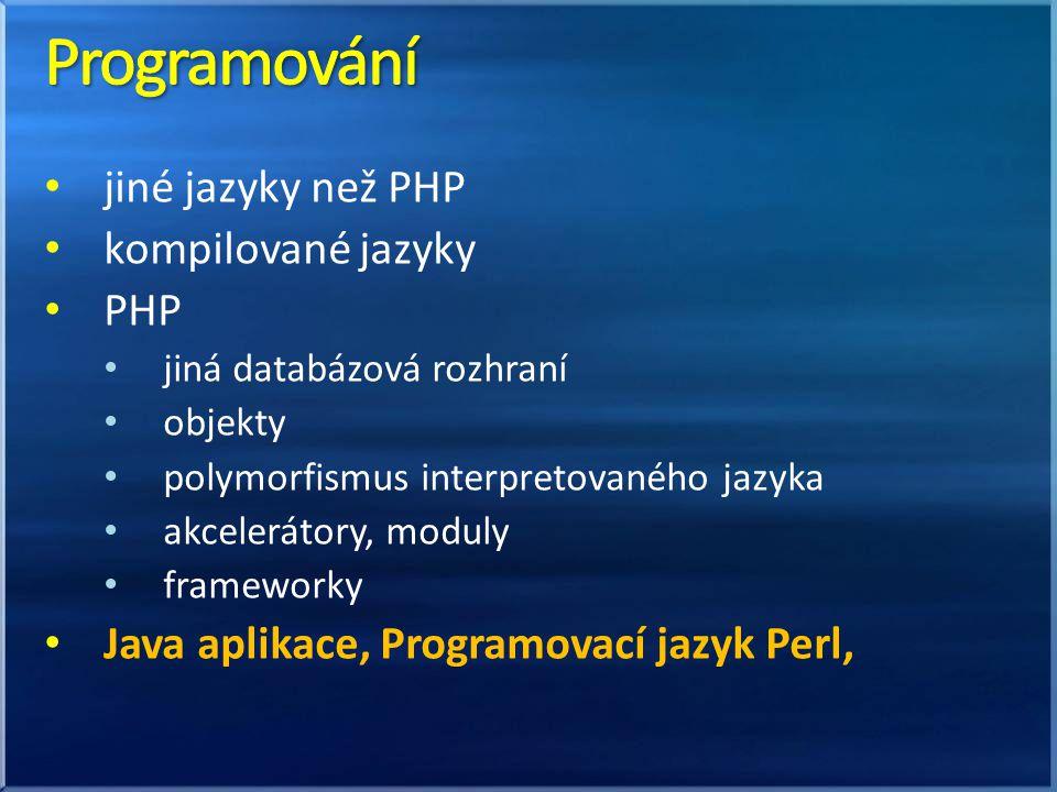 jiné jazyky než PHP kompilované jazyky PHP jiná databázová rozhraní objekty polymorfismus interpretovaného jazyka akcelerátory, moduly frameworky Java aplikace, Programovací jazyk Perl,