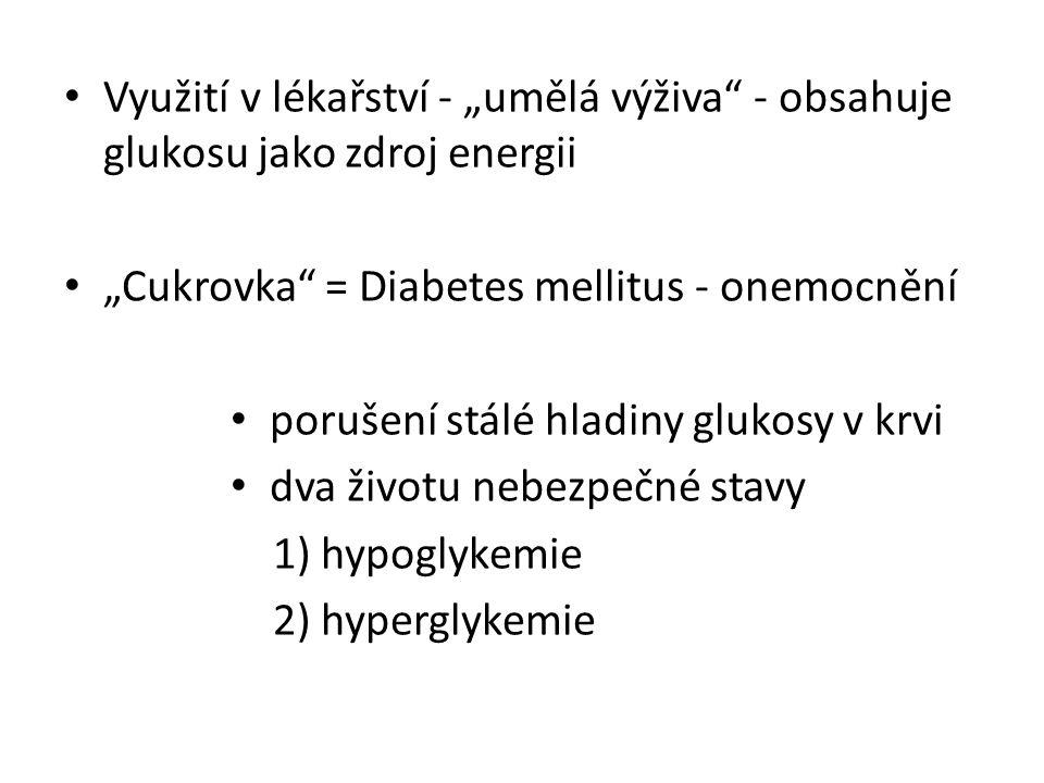 """Využití v lékařství - """"umělá výživa"""" - obsahuje glukosu jako zdroj energii """"Cukrovka"""" = Diabetes mellitus - onemocnění porušení stálé hladiny glukosy"""