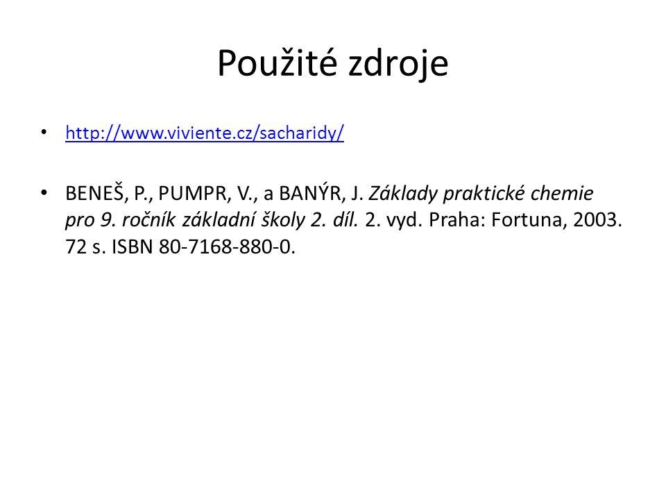 Použité zdroje http://www.viviente.cz/sacharidy/ BENEŠ, P., PUMPR, V., a BANÝR, J. Základy praktické chemie pro 9. ročník základní školy 2. díl. 2. vy