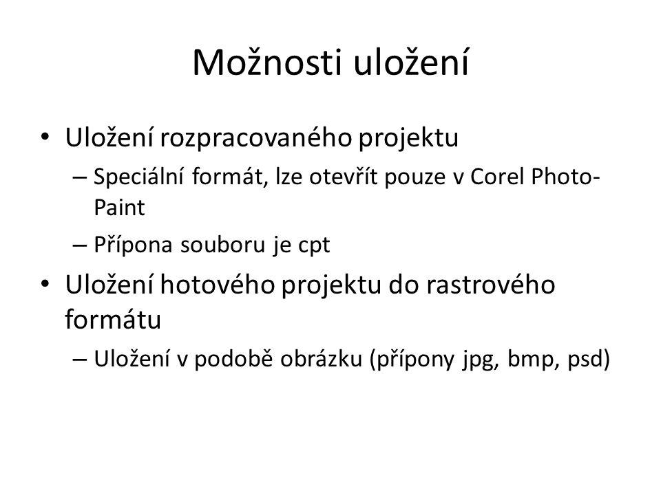 Možnosti uložení Uložení rozpracovaného projektu – Speciální formát, lze otevřít pouze v Corel Photo- Paint – Přípona souboru je cpt Uložení hotového projektu do rastrového formátu – Uložení v podobě obrázku (přípony jpg, bmp, psd)