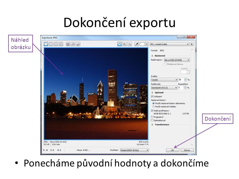 Dokončení exportu Ponecháme původní hodnoty a dokončíme Náhled obrázku Dokončení